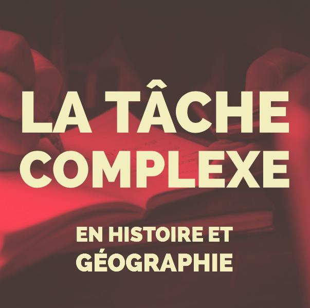 La tâche complexe en Histoire-Géographie